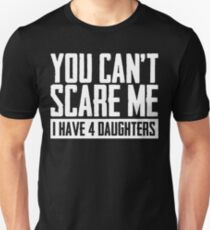 You Can't Scare Me I Have 4 Daughters Bold White Unisex T-Shirt