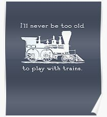 """I'll never be too old to play with trains"" Trainspotter, model train, train fan Poster"