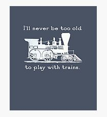 """I'll never be too old to play with trains"" Trainspotter, model train, train fan Photographic Print"