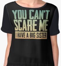 You Can't Scare Me I Have a Big Sister Bold Vintage Chiffon Top