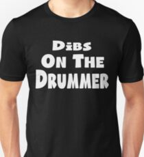 Dibs on the Drummer - Funny Band Fan Quote T-Shirt T-Shirt