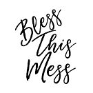 Bless This Mess - Cute Funny Typography by LightfulFoxtrot