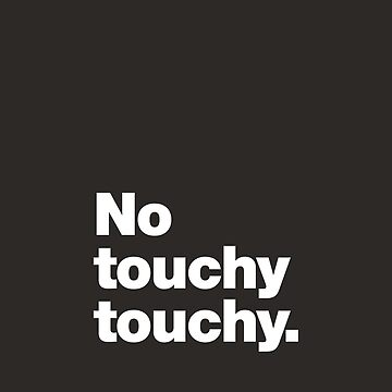 No touchy touchy by chestify