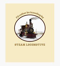 """I'd rather be traveling by STEAM LOCOMOTIVE"" train fan, steam punk retro design Photographic Print"