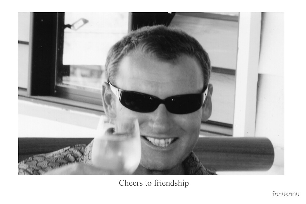 Cheers to friendship by focusonu