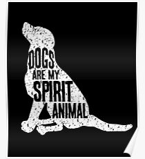 Dogs Are My Spirit Animal Poster