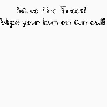 Save The Trees! Wipe your bum on an owl! by elizabethrose05