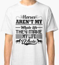 Horses Make My Life Whole Classic T-Shirt