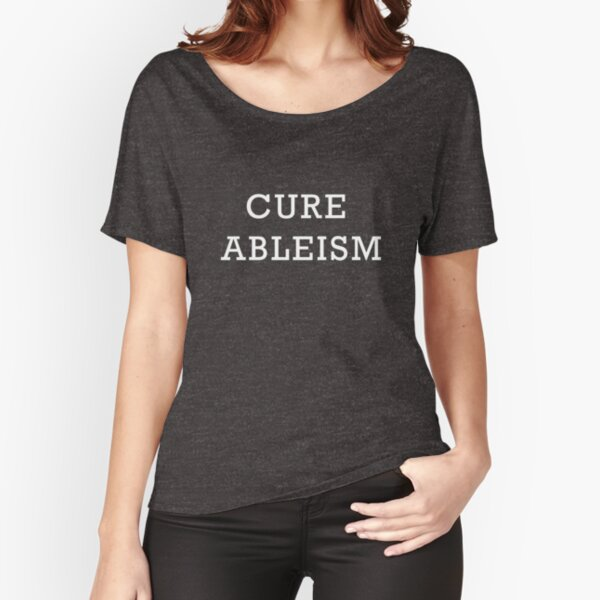 Cure Ableism Relaxed Fit T-Shirt