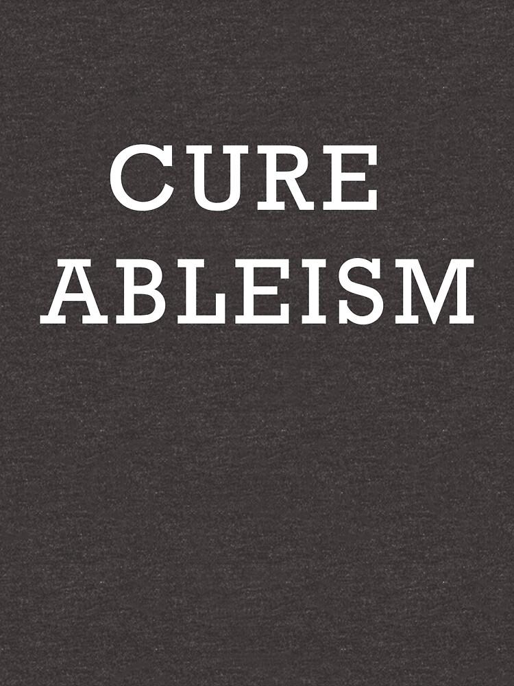 Cure Ableism by thesaltyspoonie