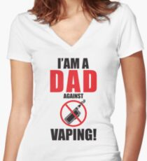 I am a DAD against VAPING!  Women's Fitted V-Neck T-Shirt