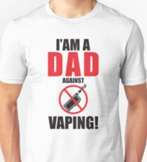 I am a DAD against VAPING!  Unisex T-Shirt