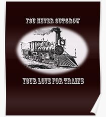 You never outgrow your love for trains - vintage retro steam engine Poster