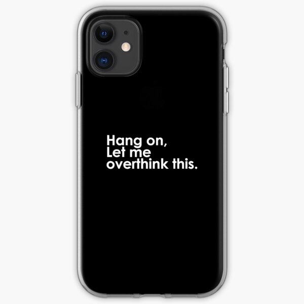 Hang on Let me overthink this iPhone Soft Case