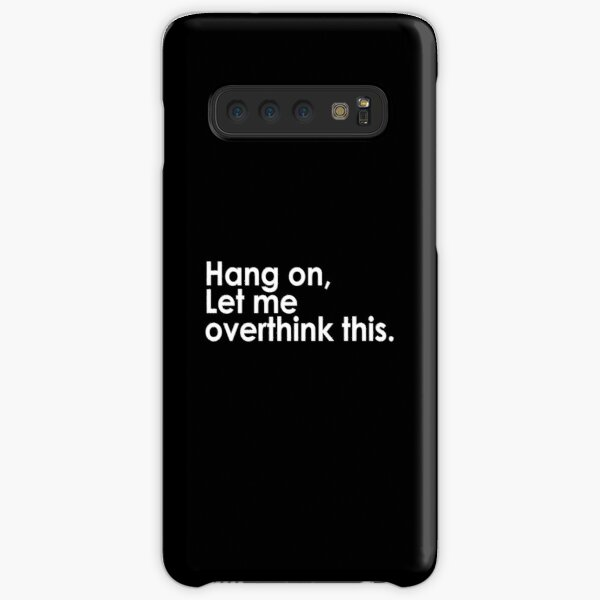 Hang on Let me overthink this Samsung Galaxy Snap Case