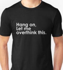 Warte mal Lass mich das überdenken Unisex T-Shirt