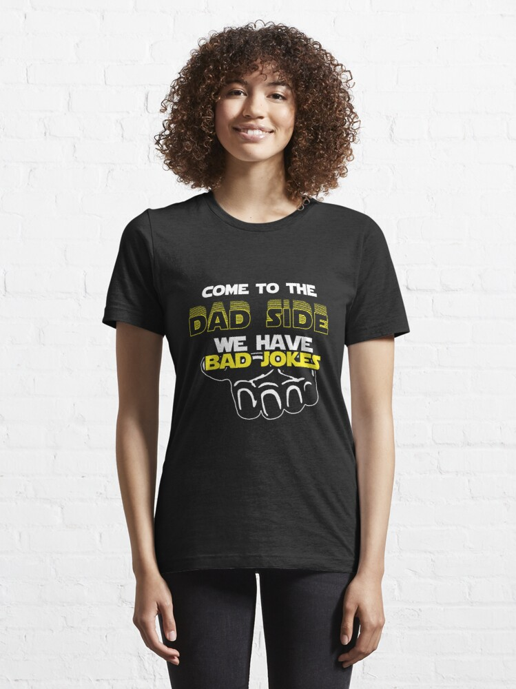 Alternate view of Come To The Dad Side We Have Bad Jokes - Geek Dad Quote Gift Essential T-Shirt