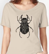 Don't Bug Me Women's Relaxed Fit T-Shirt