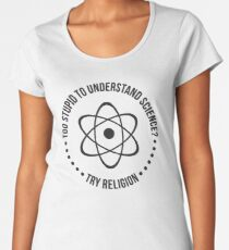 Too Stupid To Understand Science, Try Religion Women's Premium T-Shirt