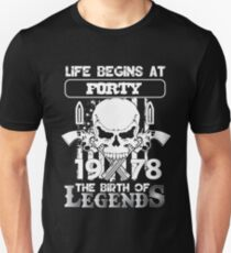 Life begins at forty 1978 The birth of legends Unisex T-Shirt