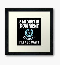 Sarcasm Comment Sarcasm Waiting Humor Framed Print