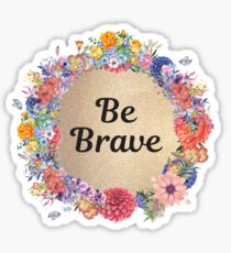 Be Brave - Inspirational Quote - Girly Circle Floral Sticker