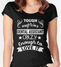 TOUGH ENOUGH TO BE A DENTAL  ASSISTANT CRAZY ENOUGH TO LOVE IT T-SHIRT Women's Fitted Scoop T-Shirt