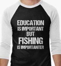 T-Shirt Funny Education is Important but Fishing importanter Fish Men's Baseball ¾ T-Shirt