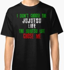 I didn't choose the Jujutsu life the Jujutsu life chose me Classic T-Shirt