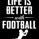 Life is Better with Football by Dave Jo