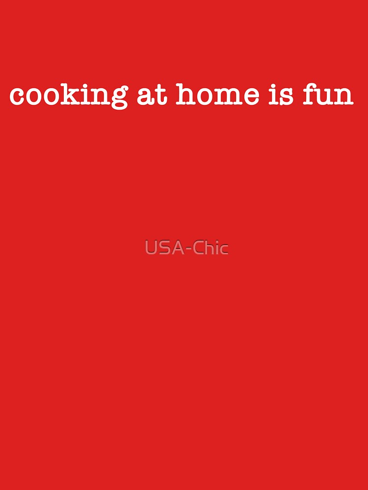Cooking at home is fun - classic logo tee by USA-Chic