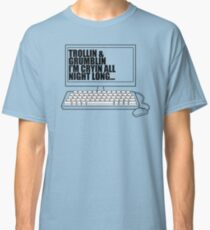 Trollin and Grumblin I'm cryin all night long - computer graphic Classic T-Shirt