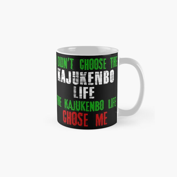 I didn't choose the Kajukenbo life the Kajukenbo life chose me Classic Mug