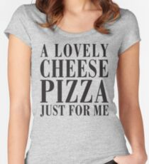 A Lovely Cheese Pizza, Just For Me Women's Fitted Scoop T-Shirt
