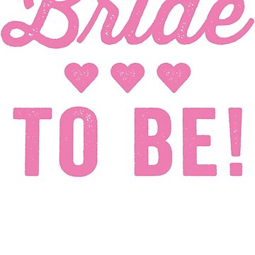 Bride To Be by ABFTs