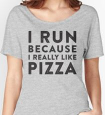I Run Because I Really Like Pizza Women's Relaxed Fit T-Shirt