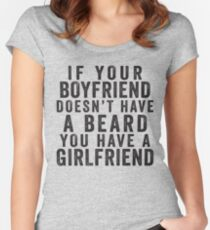 If Your Boyfriend Doesn't Have A Beard, You Have A Girlfriend Women's Fitted Scoop T-Shirt