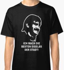 Bernd Knauer - Ich mach die besten Eigelbs der Stadt! Classic T-Shirt