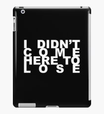 I DIDN'T COME HERE TO LOSE iPad Case/Skin