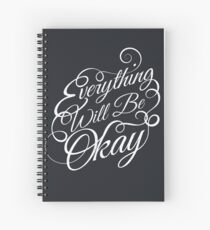 Everything Will Be Okay Spiral Notebook