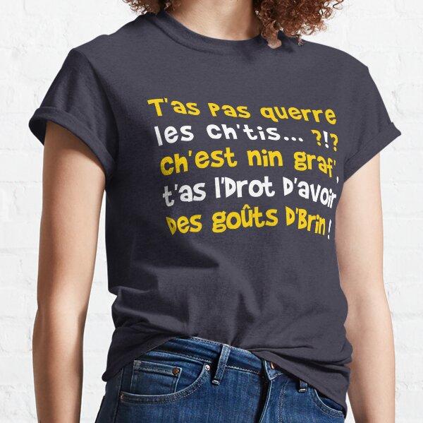 T'as pas querre les Ch'tis ? Ch'est nin graf', t'as l'drot d'avoir des goûts d'brin !  T-shirt classique