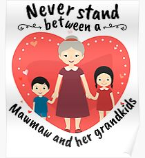 Best Mawmaw Gifts Never Stand Between A Mawmaw And Her Grandkids Poster