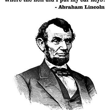 Abraham Lincoln True(ish) Quote by zork40