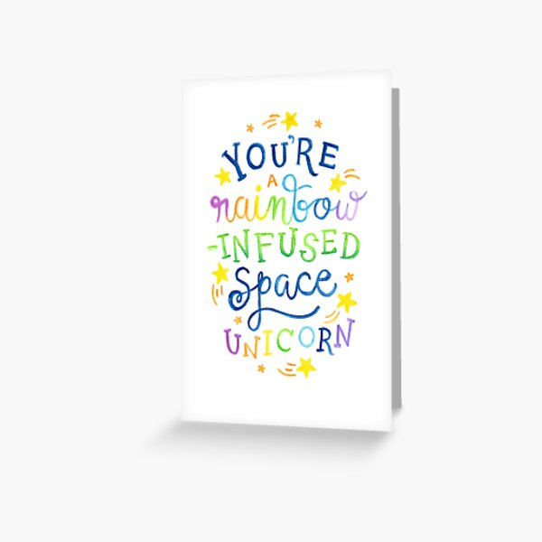 You're a Rainbow-Infused Space Unicorn Greeting Card