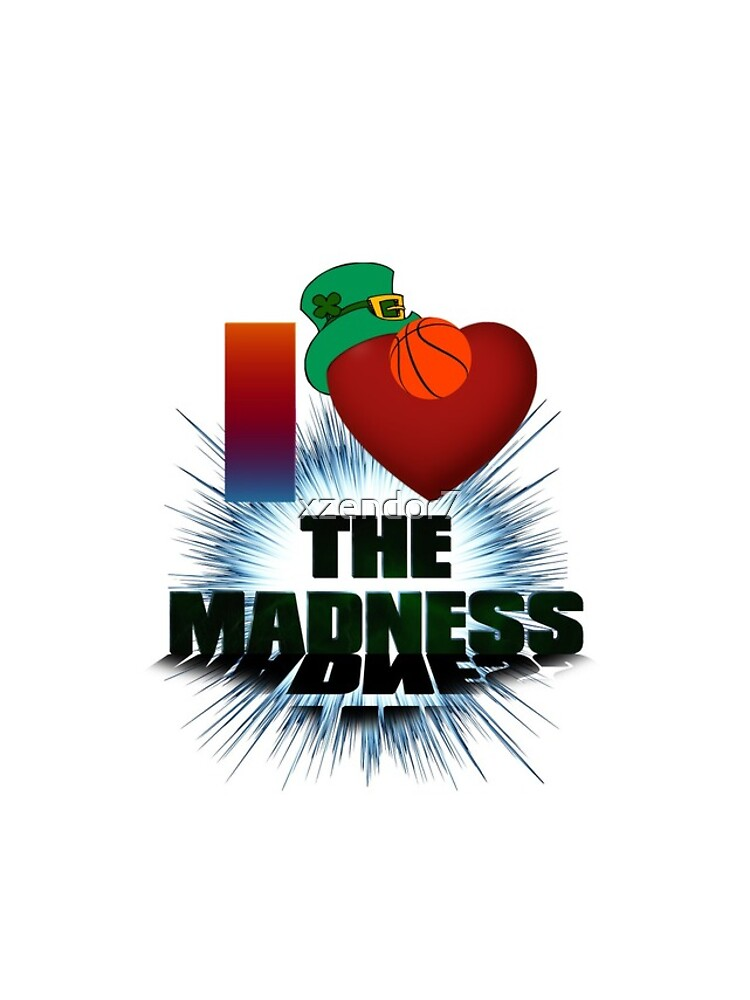 I Love The Madness Basketball Graphic Design by xzendor7