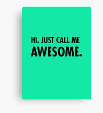 Hi. Just call me awesome. Canvas Print