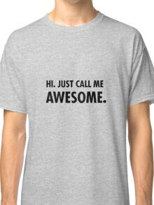 Hi. Just call me awesome. Classic T-Shirt