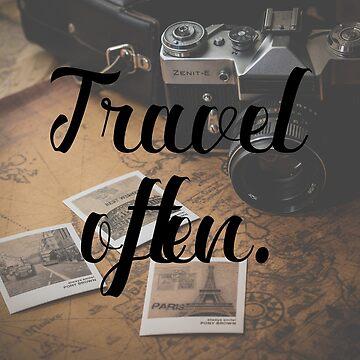 Travel Often. by AnnieKress