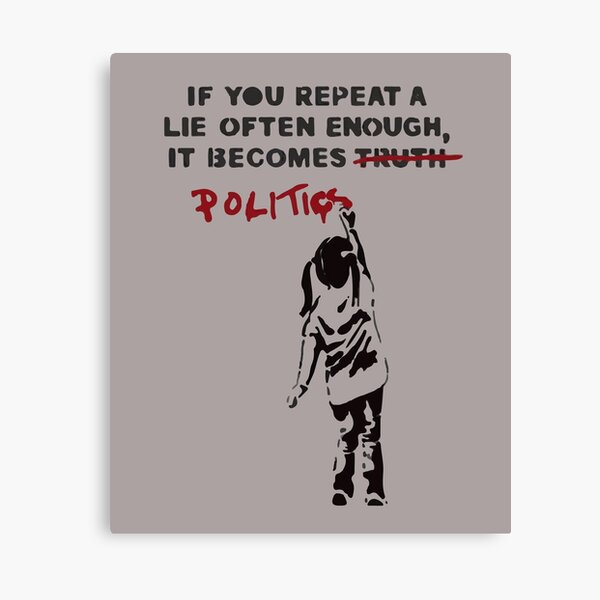 BANKSY If You Repeat A Lie Often Enough It Becomes Politics Canvas Print