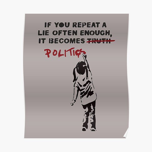 BANKSY If You Repeat A Lie Often Enough It Becomes Politics Poster
